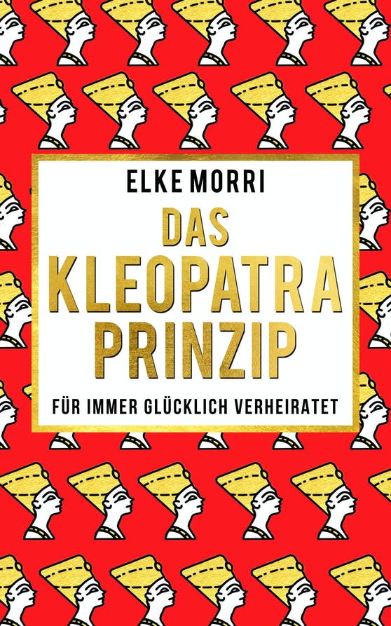"""""""Das Kleopatra-Prinzip - Für immer glücklich verheiratet"""" von Elke Morri, erhältlich um 9,99 Euro unter www.elkemorri.com."""